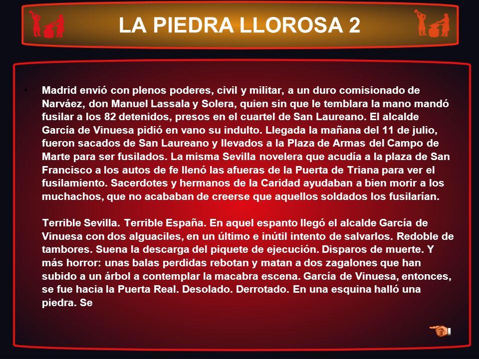 LA PIEDRA LLOROSA 2 Madrid envió con plenos poderes, civil y militar, a un duro comisionado de Narváez, don Manuel Lassala y Solera, quien sin que le