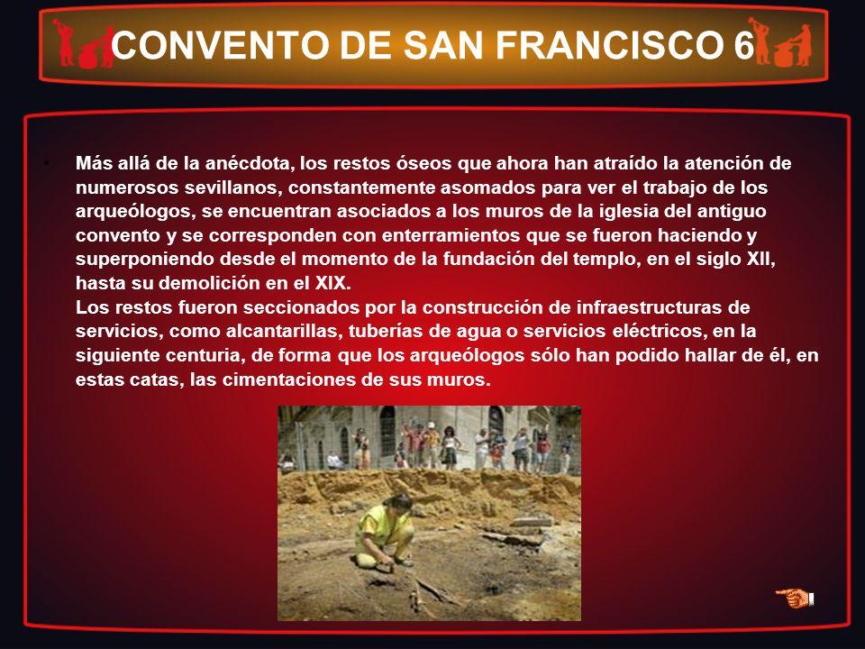 CONVENTO DE SAN FRANCISCO 6 Más allá de la anécdota, los restos óseos que ahora han atraído la atención de numerosos sevillanos, constantemente asomad