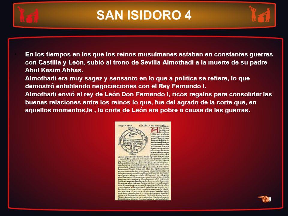 SAN ISIDORO 4 En los tiempos en los que los reinos musulmanes estaban en constantes guerras con Castilla y León, subió al trono de Sevilla Almothadi a