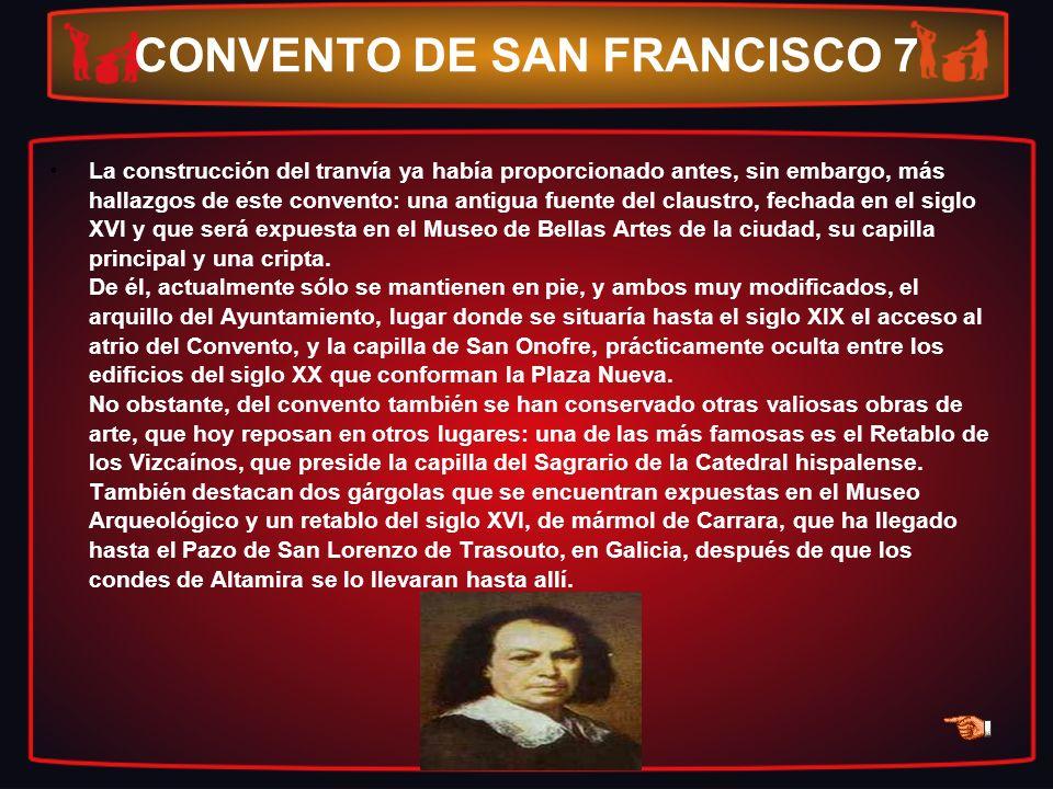 CONVENTO DE SAN FRANCISCO 7 La construcción del tranvía ya había proporcionado antes, sin embargo, más hallazgos de este convento: una antigua fuente