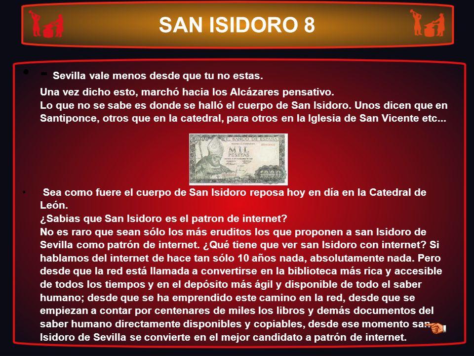SAN ISIDORO 8 - Sevilla vale menos desde que tu no estas. Una vez dicho esto, marchó hacia los Alcázares pensativo. Lo que no se sabe es donde se hall