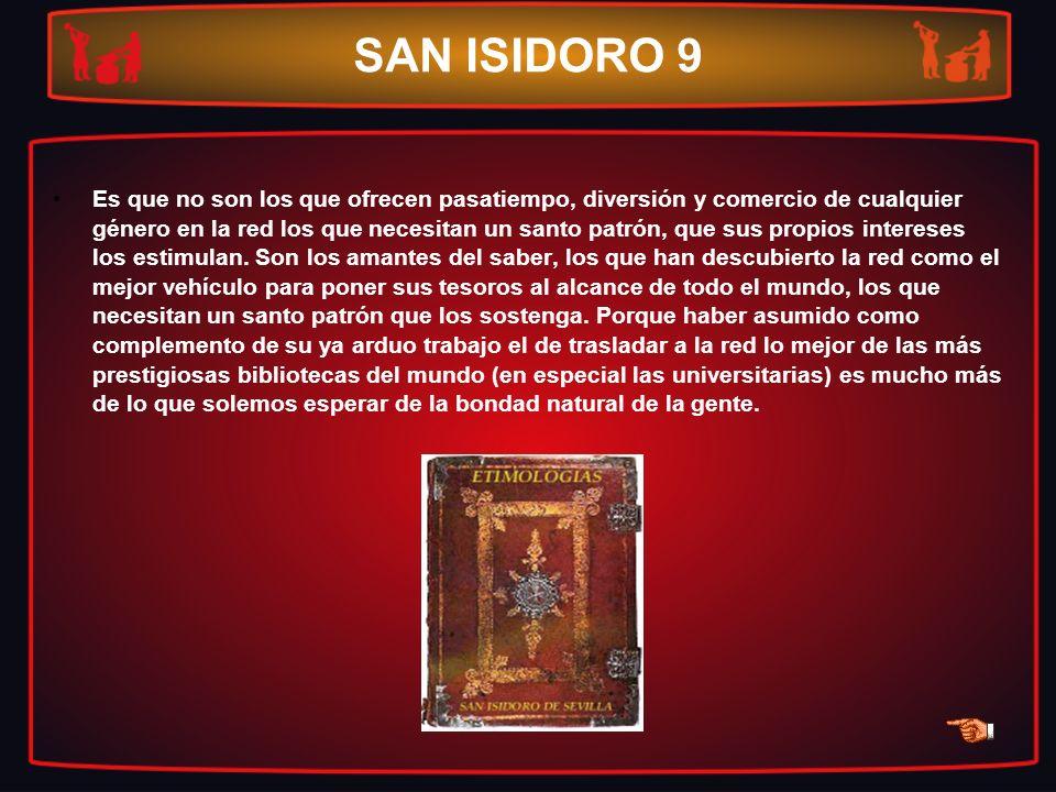 SAN ISIDORO 9 Es que no son los que ofrecen pasatiempo, diversión y comercio de cualquier género en la red los que necesitan un santo patrón, que sus