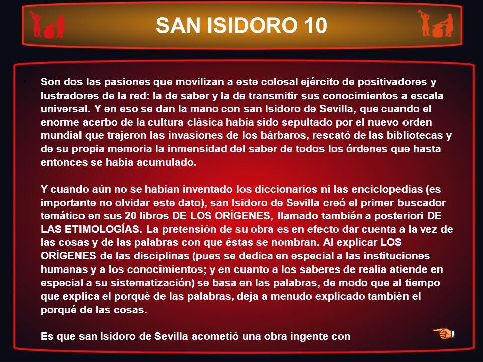 SAN ISIDORO 10 Son dos las pasiones que movilizan a este colosal ejército de positivadores y lustradores de la red: la de saber y la de transmitir sus