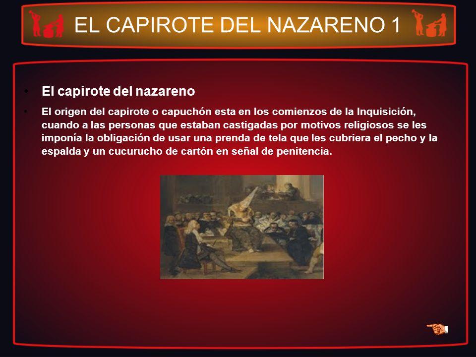 EL CAPIROTE DEL NAZARENO 1 El capirote del nazareno El origen del capirote o capuchón esta en los comienzos de la Inquisición, cuando a las personas q
