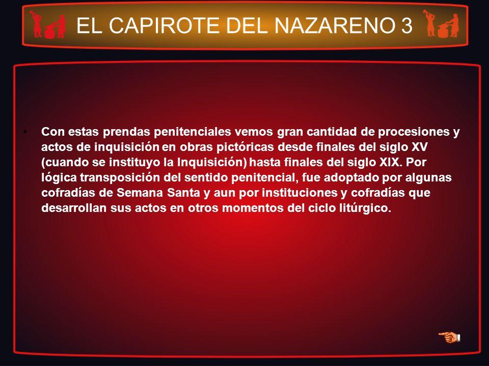 EL CAPIROTE DEL NAZARENO 3 Con estas prendas penitenciales vemos gran cantidad de procesiones y actos de inquisición en obras pictóricas desde finales