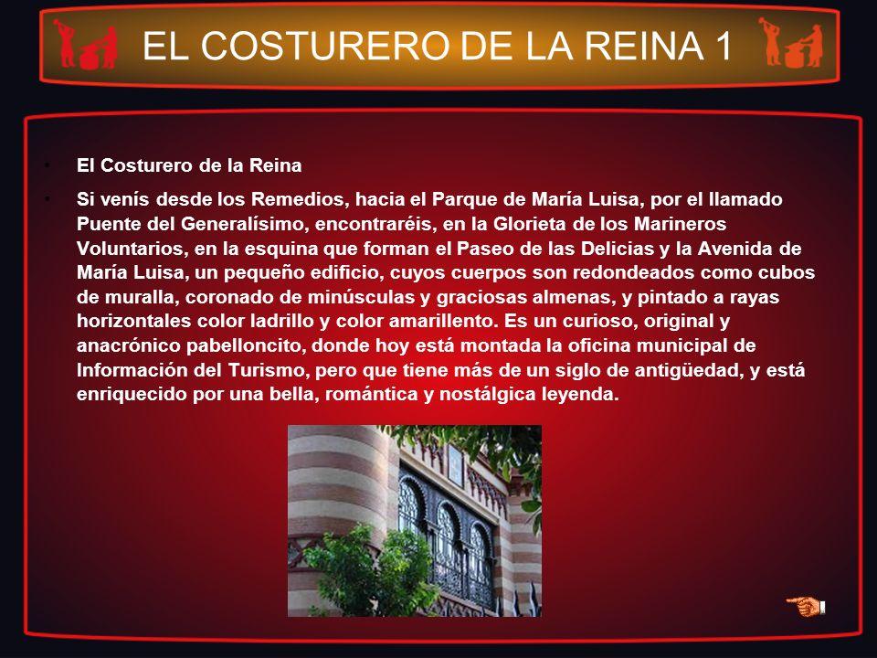 EL COSTURERO DE LA REINA 1 El Costurero de la Reina Si venís desde los Remedios, hacia el Parque de María Luisa, por el llamado Puente del Generalísim