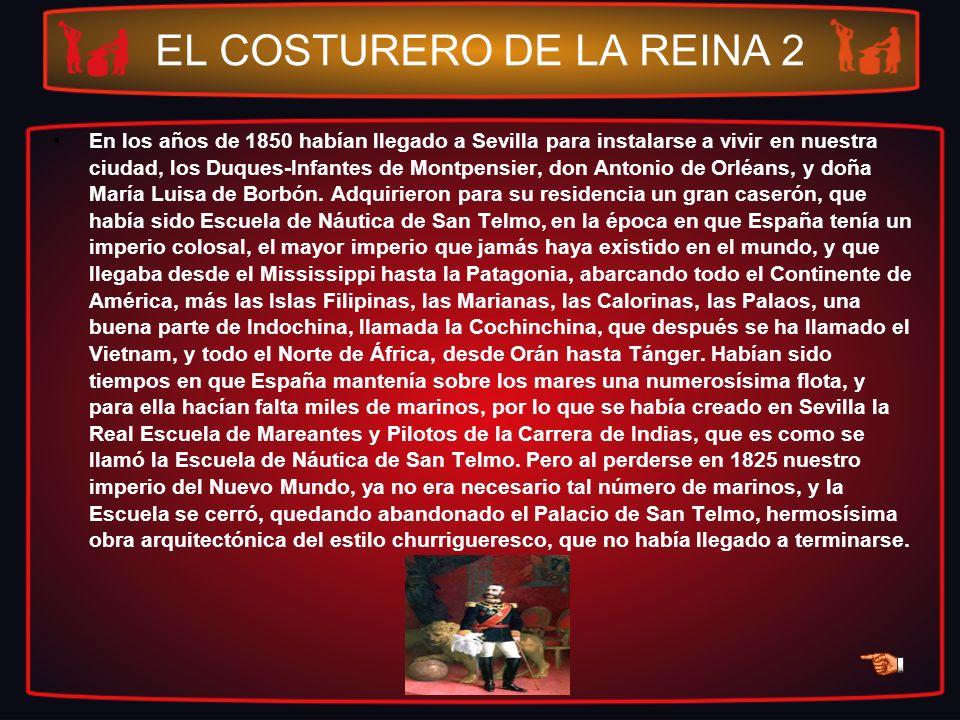 EL COSTURERO DE LA REINA 2 En los años de 1850 habían llegado a Sevilla para instalarse a vivir en nuestra ciudad, los Duques-Infantes de Montpensier,