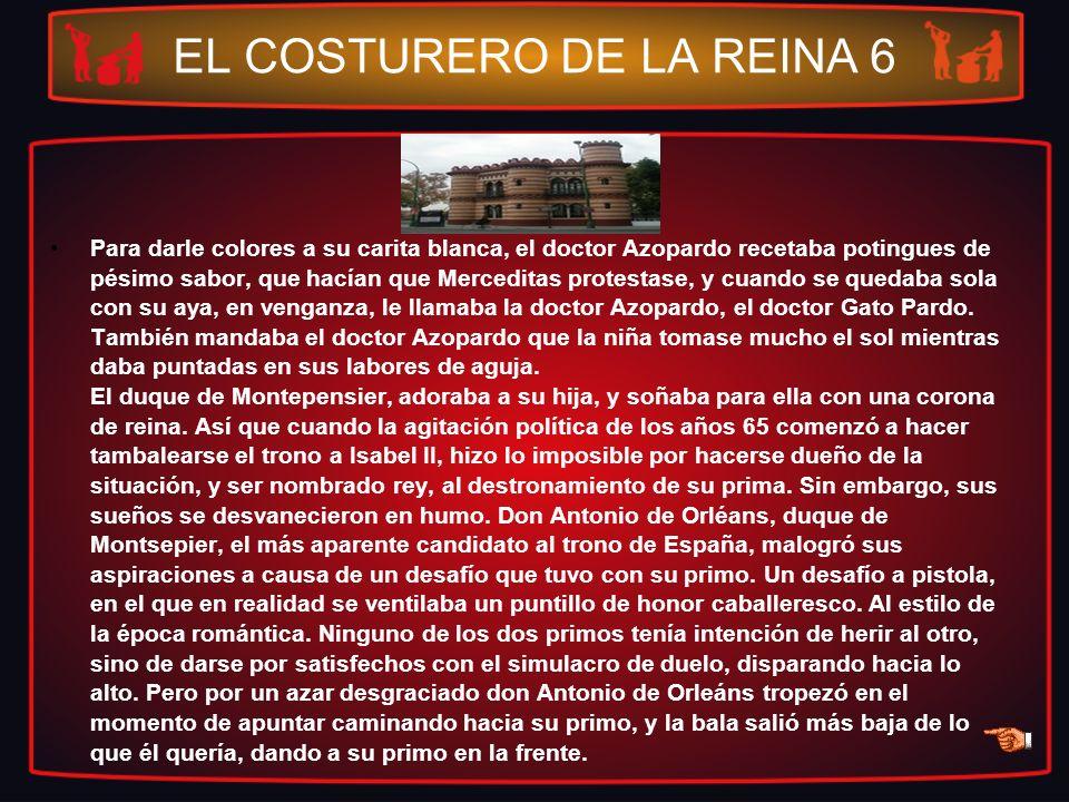 EL COSTURERO DE LA REINA 6 Para darle colores a su carita blanca, el doctor Azopardo recetaba potingues de pésimo sabor, que hacían que Merceditas pro