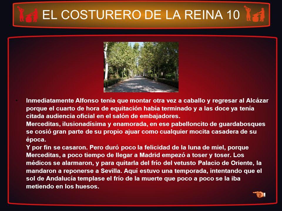 EL COSTURERO DE LA REINA 10 Inmediatamente Alfonso tenía que montar otra vez a caballo y regresar al Alcázar porque el cuarto de hora de equitación ha