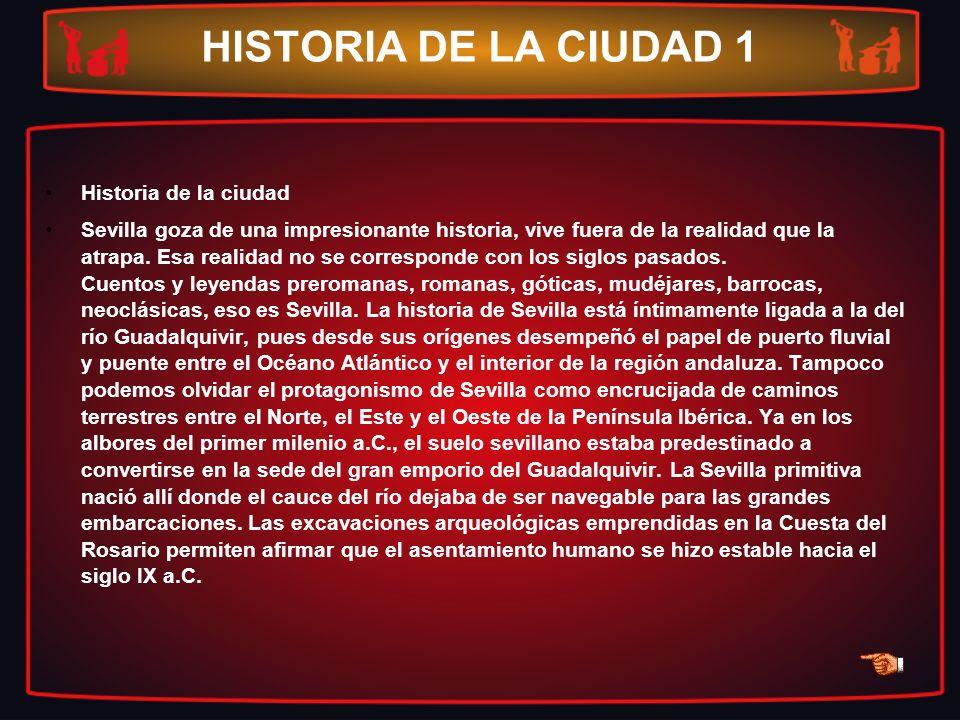 HISTORIA DE LA CIUDAD 1 Historia de la ciudad Sevilla goza de una impresionante historia, vive fuera de la realidad que la atrapa. Esa realidad no se