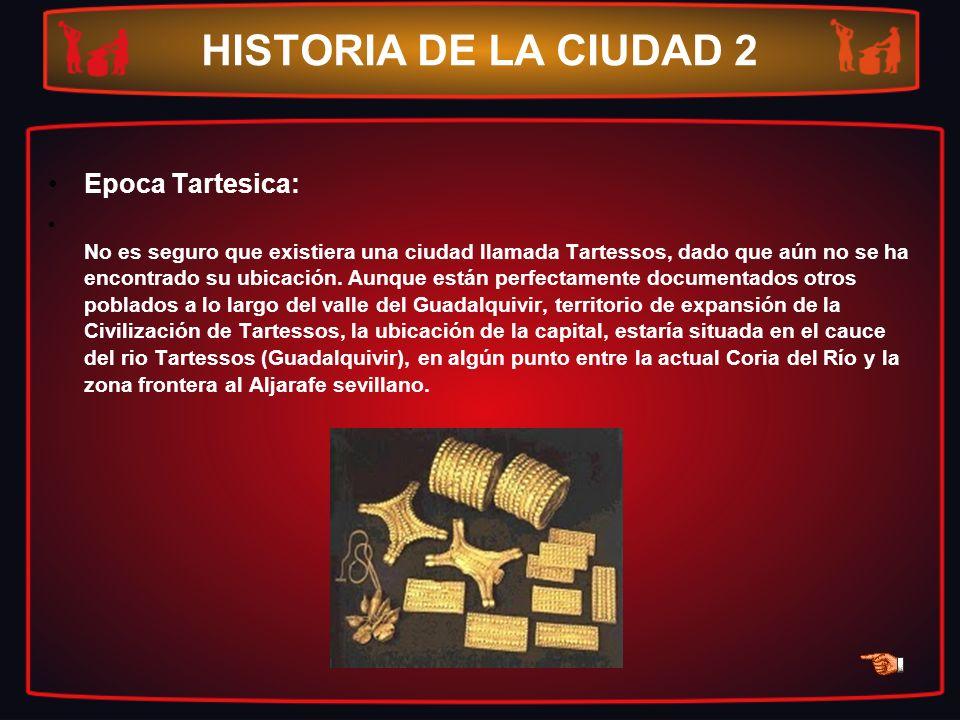 HISTORIA DE LA CIUDAD 2 Epoca Tartesica: No es seguro que existiera una ciudad llamada Tartessos, dado que aún no se ha encontrado su ubicación. Aunqu