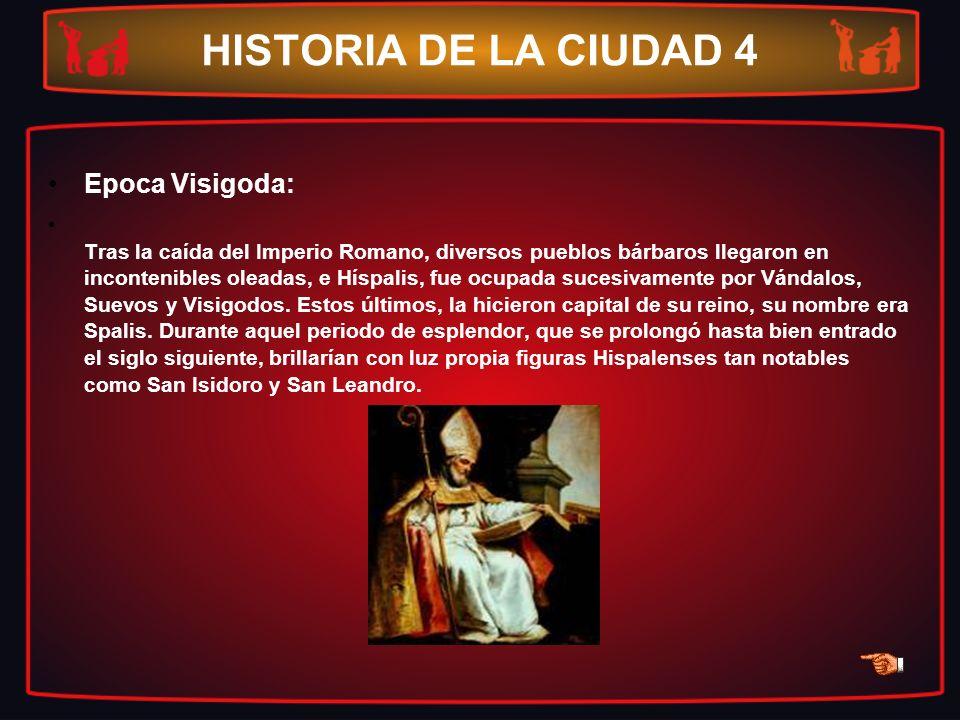 HISTORIA DE LA CIUDAD 4 Epoca Visigoda: Tras la caída del Imperio Romano, diversos pueblos bárbaros llegaron en incontenibles oleadas, e Híspalis, fue