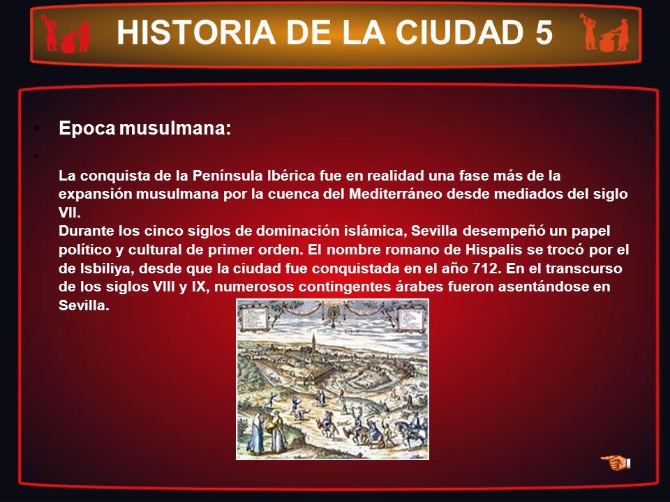 HISTORIA DE LA CIUDAD 5 Epoca musulmana: La conquista de la Península Ibérica fue en realidad una fase más de la expansión musulmana por la cuenca del