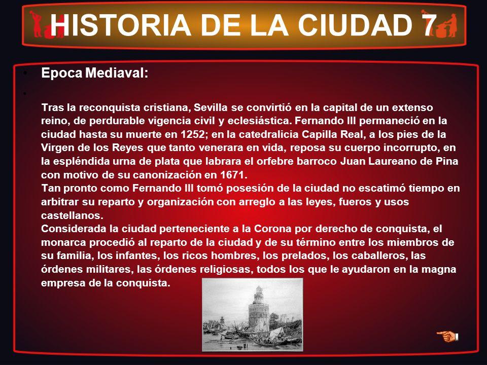 HISTORIA DE LA CIUDAD 7 Epoca Mediaval: Tras la reconquista cristiana, Sevilla se convirtió en la capital de un extenso reino, de perdurable vigencia