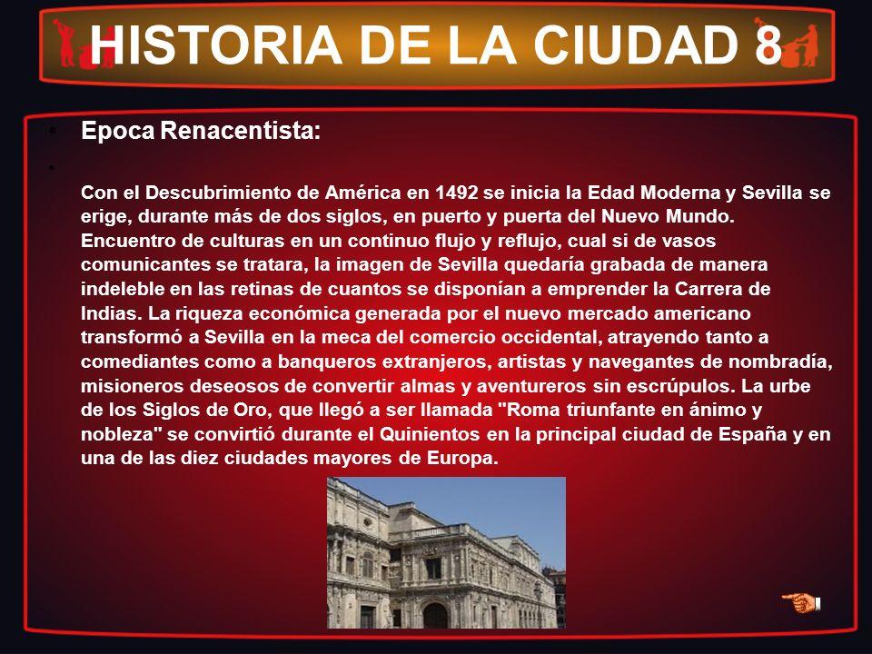 HISTORIA DE LA CIUDAD 8 Epoca Renacentista: Con el Descubrimiento de América en 1492 se inicia la Edad Moderna y Sevilla se erige, durante más de dos