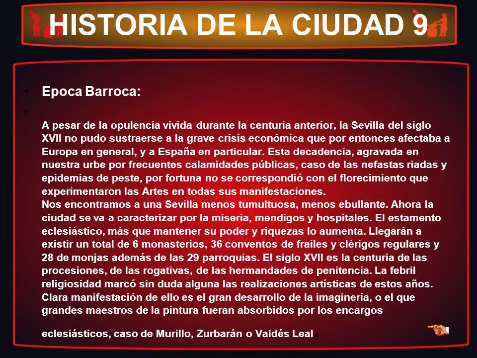 HISTORIA DE LA CIUDAD 9 Epoca Barroca: A pesar de la opulencia vivida durante la centuria anterior, la Sevilla del siglo XVII no pudo sustraerse a la