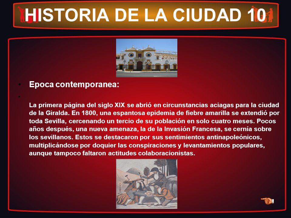 HISTORIA DE LA CIUDAD 10 Epoca contemporanea: La primera página del siglo XIX se abrió en circunstancias aciagas para la ciudad de la Giralda. En 1800