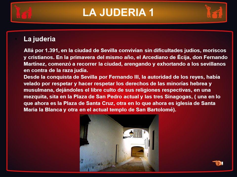 LA JUDERIA 1 La juderia Allá por 1.391, en la ciudad de Sevilla convivían sin dificultades judios, moriscos y cristianos. En la primavera del mismo añ