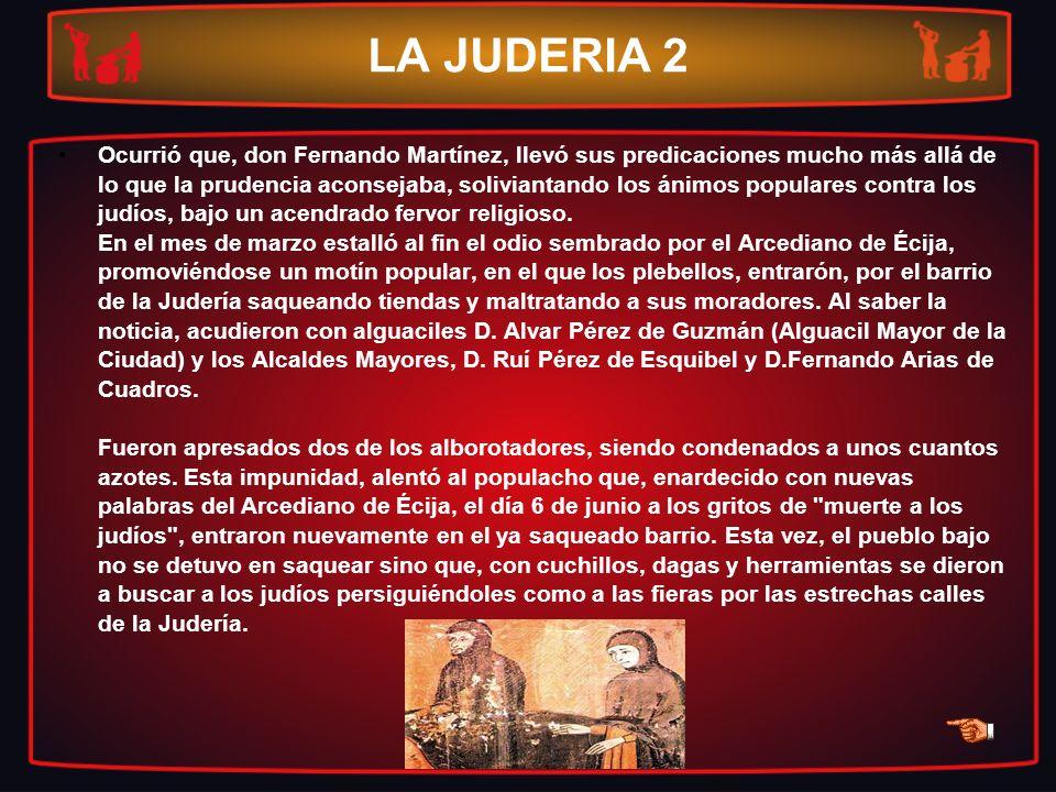 LA JUDERIA 2 Ocurrió que, don Fernando Martínez, llevó sus predicaciones mucho más allá de lo que la prudencia aconsejaba, soliviantando los ánimos po
