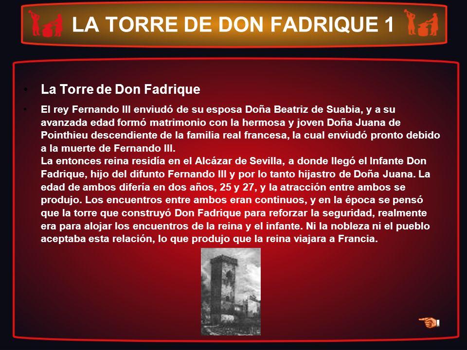 LA TORRE DE DON FADRIQUE 1 La Torre de Don Fadrique El rey Fernando III enviudó de su esposa Doña Beatriz de Suabia, y a su avanzada edad formó matrim