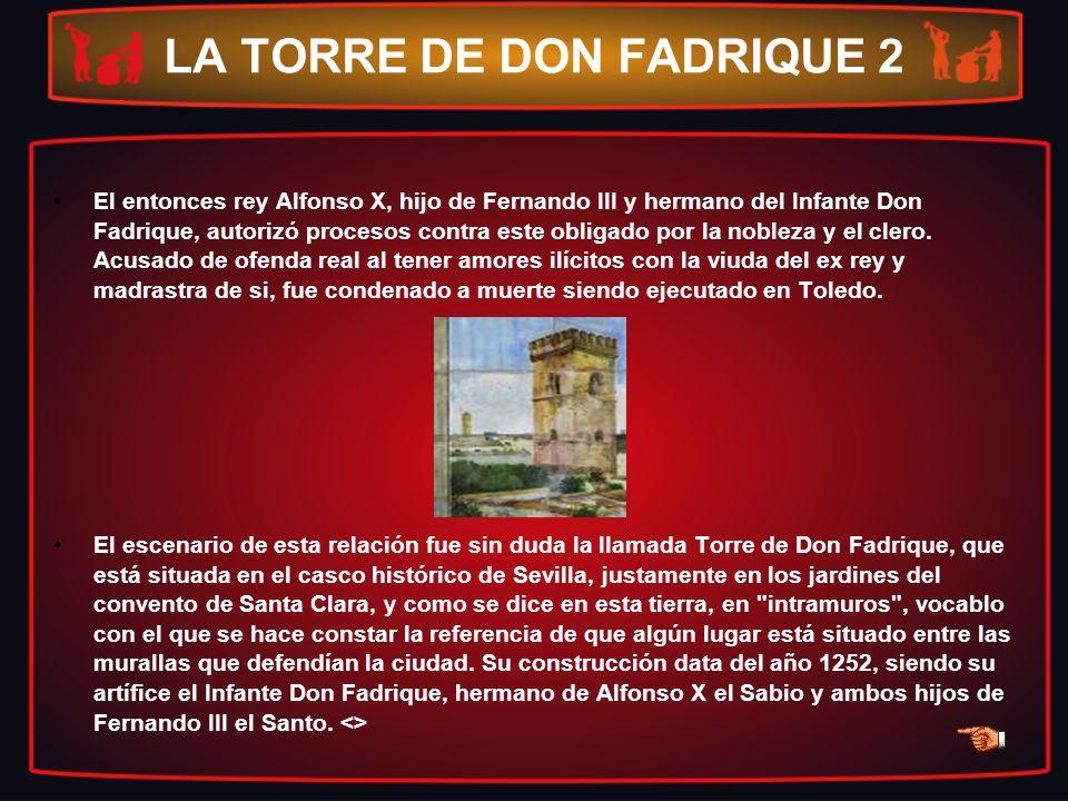LA TORRE DE DON FADRIQUE 2 El entonces rey Alfonso X, hijo de Fernando III y hermano del Infante Don Fadrique, autorizó procesos contra este obligado