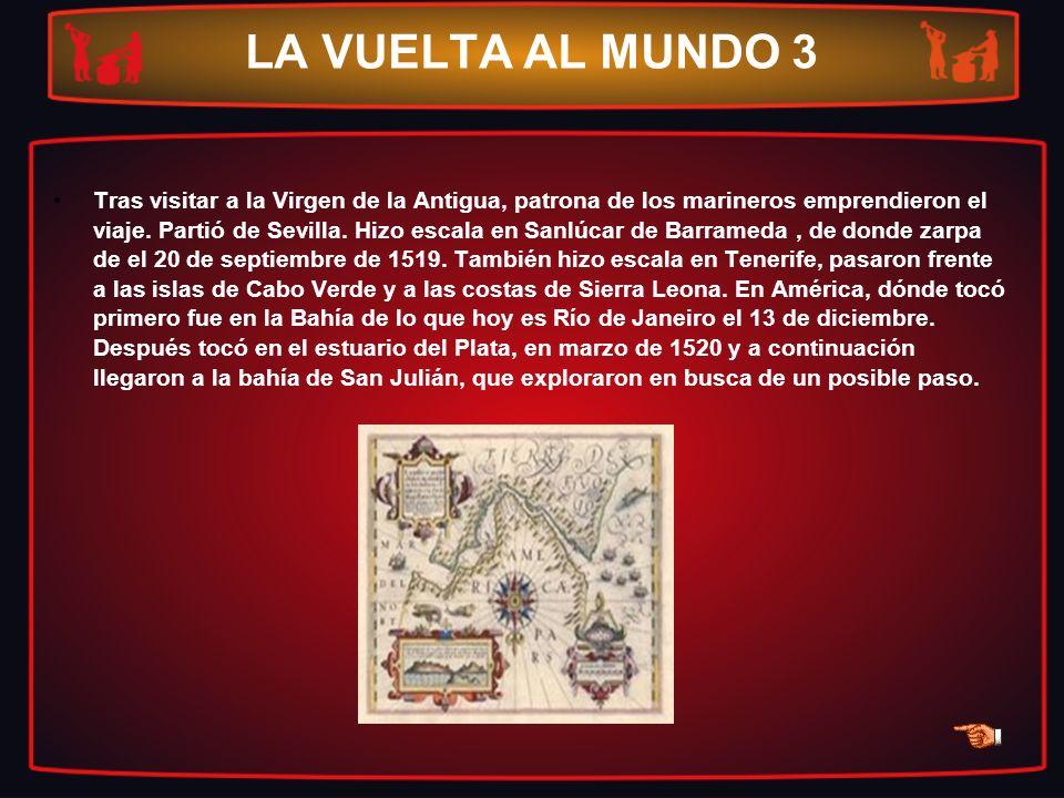 LA VUELTA AL MUNDO 3 Tras visitar a la Virgen de la Antigua, patrona de los marineros emprendieron el viaje. Partió de Sevilla. Hizo escala en Sanlúca