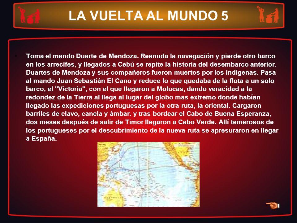LA VUELTA AL MUNDO 5 Toma el mando Duarte de Mendoza. Reanuda la navegación y pierde otro barco en los arrecifes, y llegados a Cebú se repite la histo