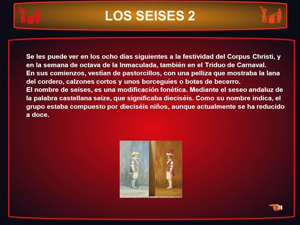 LOS SEISES 2 Se les puede ver en los ocho días siguientes a la festividad del Corpus Christi, y en la semana de octava de la Inmaculada, también en el