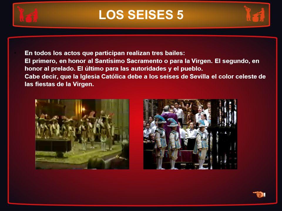 LOS SEISES 5 En todos los actos que participan realizan tres bailes: El primero, en honor al Santísimo Sacramento o para la Virgen. El segundo, en hon