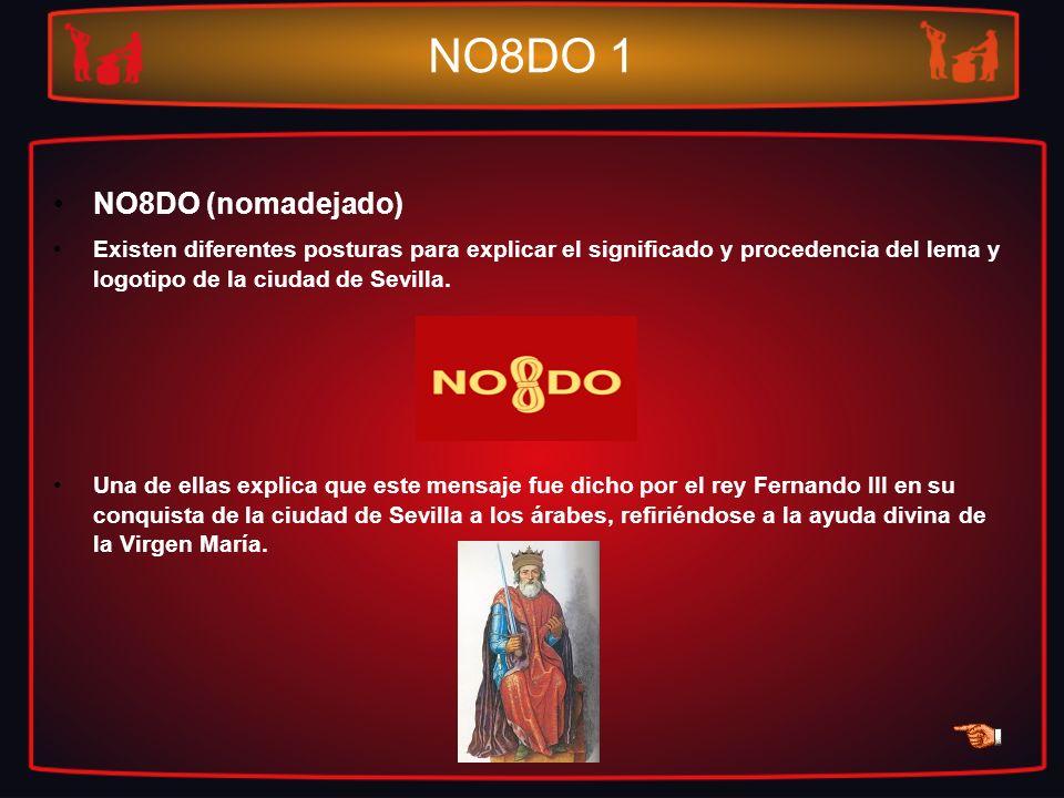 NO8DO 1 NO8DO (nomadejado) Existen diferentes posturas para explicar el significado y procedencia del lema y logotipo de la ciudad de Sevilla. Una de