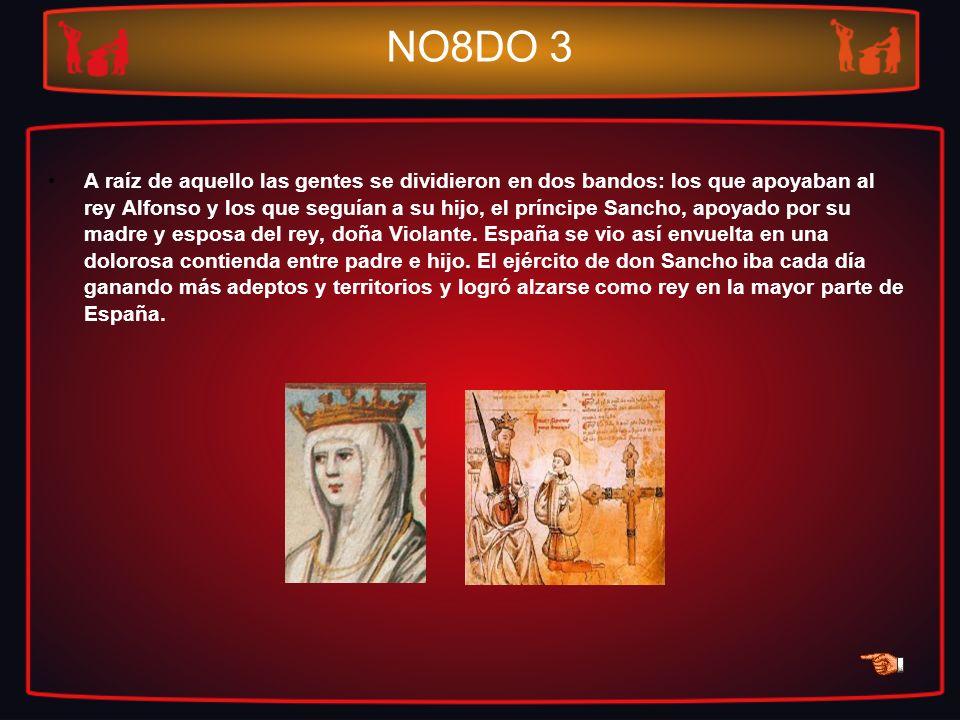 NO8DO 3 A raíz de aquello las gentes se dividieron en dos bandos: los que apoyaban al rey Alfonso y los que seguían a su hijo, el príncipe Sancho, apo