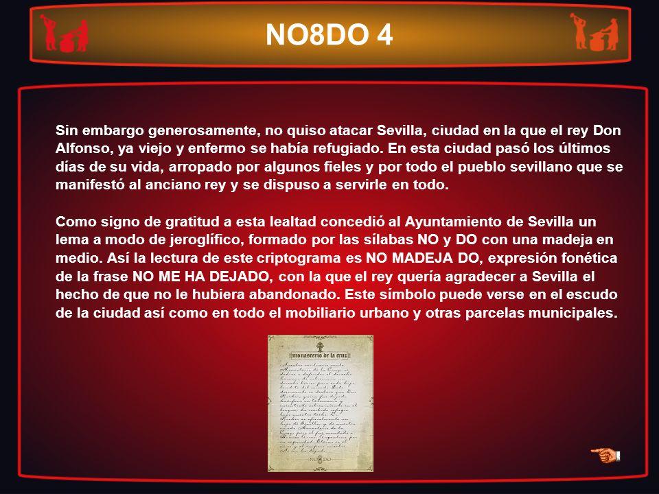 NO8DO 4 Sin embargo generosamente, no quiso atacar Sevilla, ciudad en la que el rey Don Alfonso, ya viejo y enfermo se había refugiado. En esta ciudad