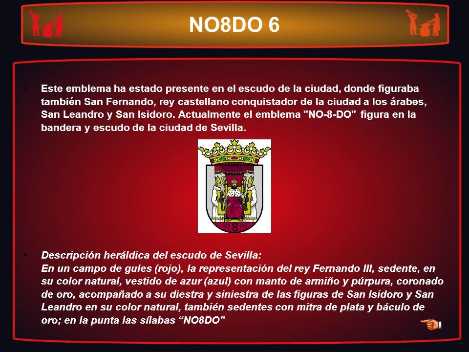 NO8DO 6 Este emblema ha estado presente en el escudo de la ciudad, donde figuraba también San Fernando, rey castellano conquistador de la ciudad a los