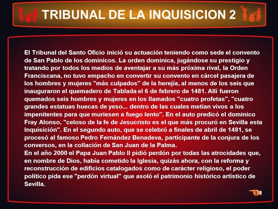 TRIBUNAL DE LA INQUISICION 2 El Tribunal del Santo Oficio inició su actuación teniendo como sede el convento de San Pablo de los dominicos. La orden d