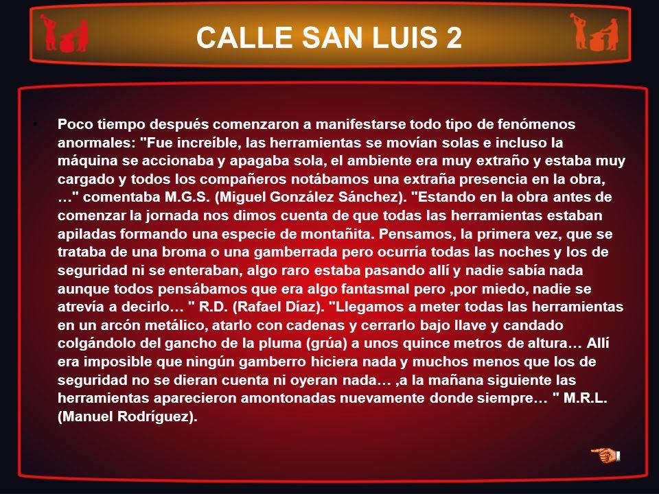 CALLE SAN LUIS 2 Poco tiempo después comenzaron a manifestarse todo tipo de fenómenos anormales: