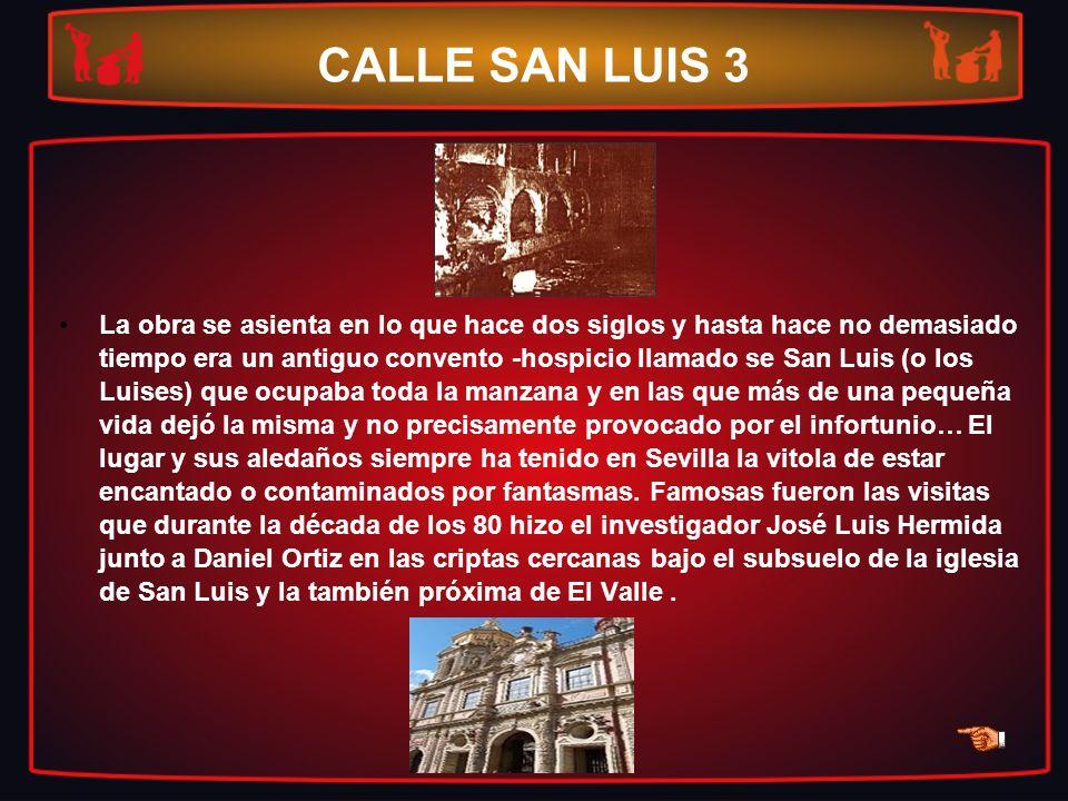 CALLE SAN LUIS 3 La obra se asienta en lo que hace dos siglos y hasta hace no demasiado tiempo era un antiguo convento -hospicio llamado se San Luis (