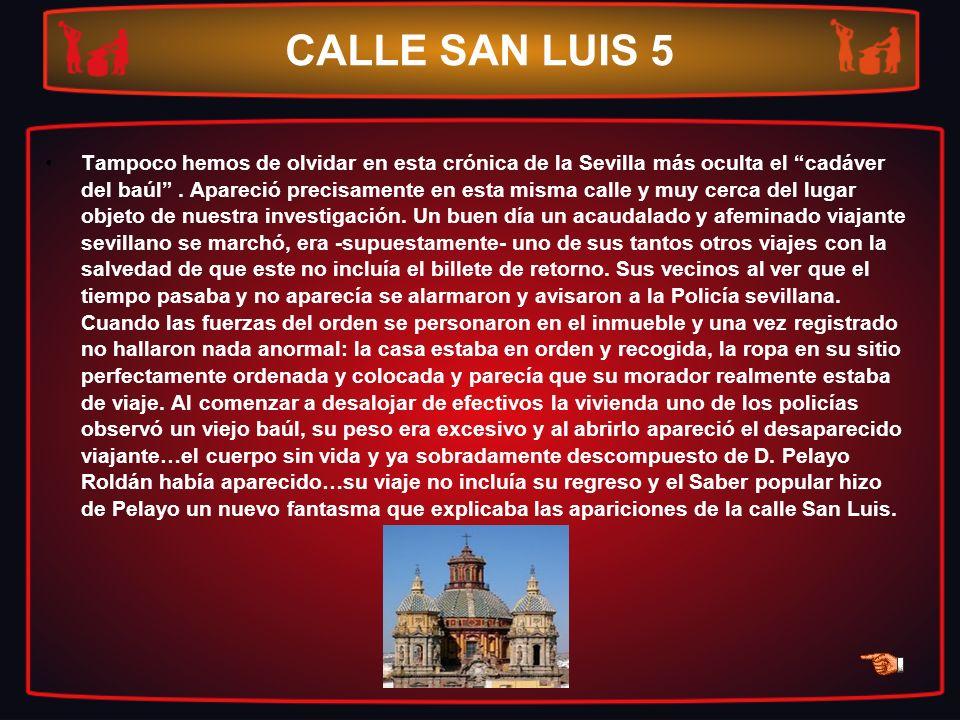 CALLE SAN LUIS 5 Tampoco hemos de olvidar en esta crónica de la Sevilla más oculta el cadáver del baúl. Apareció precisamente en esta misma calle y mu