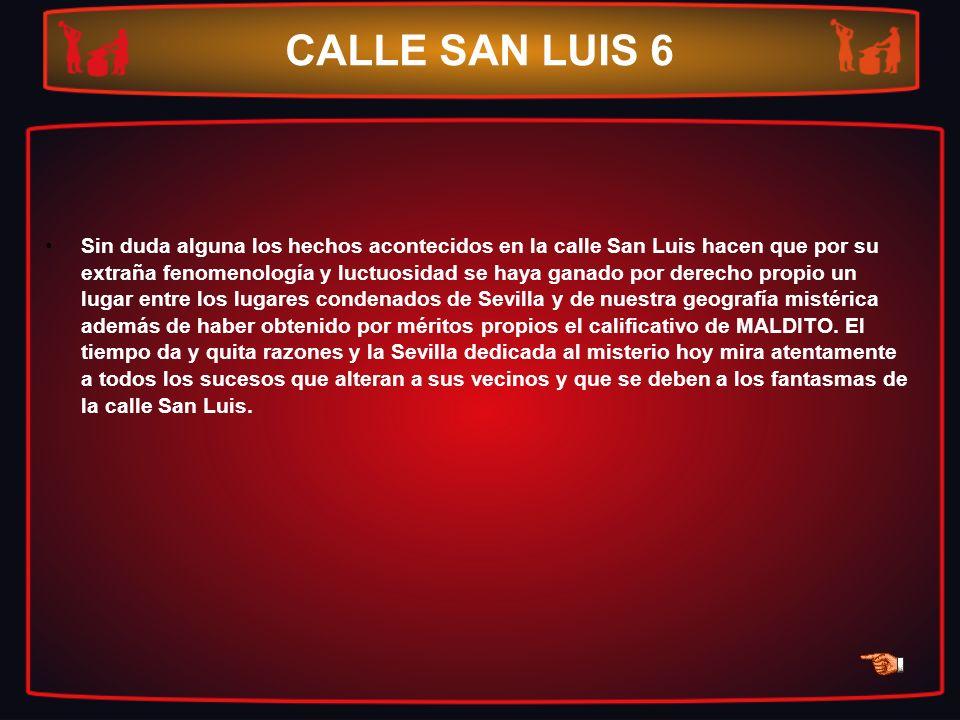 CALLE SAN LUIS 6 Sin duda alguna los hechos acontecidos en la calle San Luis hacen que por su extraña fenomenología y luctuosidad se haya ganado por d