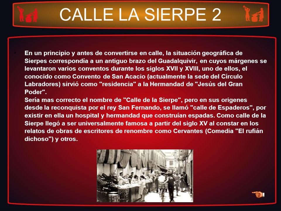 CALLE LA SIERPE 2 En un principio y antes de convertirse en calle, la situación geográfica de Sierpes correspondía a un antiguo brazo del Guadalquivir