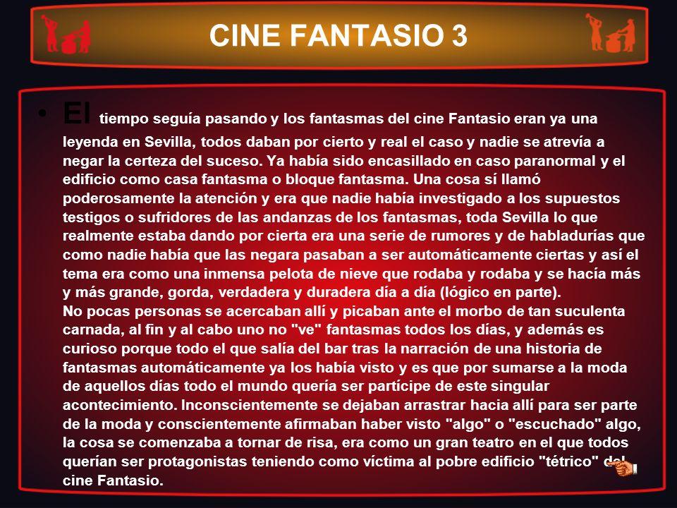 CINE FANTASIO 3 El tiempo seguía pasando y los fantasmas del cine Fantasio eran ya una leyenda en Sevilla, todos daban por cierto y real el caso y nad