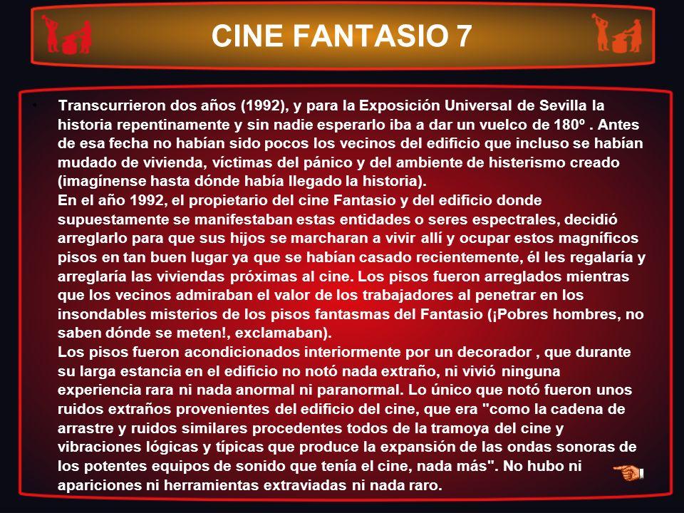 CINE FANTASIO 7 Transcurrieron dos años (1992), y para la Exposición Universal de Sevilla la historia repentinamente y sin nadie esperarlo iba a dar u