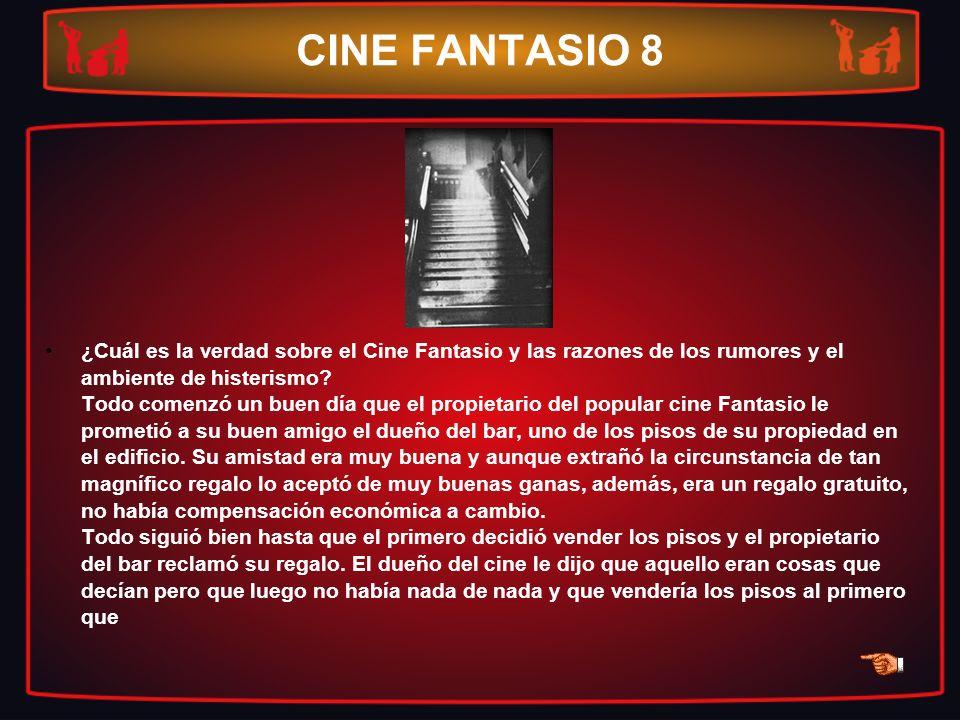 CINE FANTASIO 8 ¿Cuál es la verdad sobre el Cine Fantasio y las razones de los rumores y el ambiente de histerismo? Todo comenzó un buen día que el pr