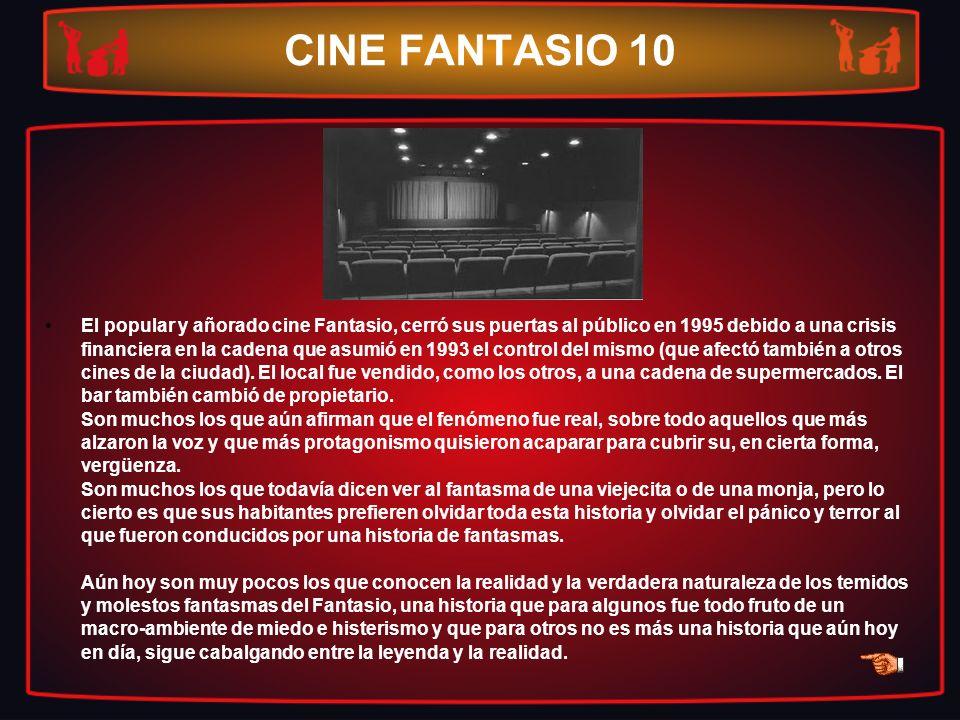 CINE FANTASIO 10 El popular y añorado cine Fantasio, cerró sus puertas al público en 1995 debido a una crisis financiera en la cadena que asumió en 19