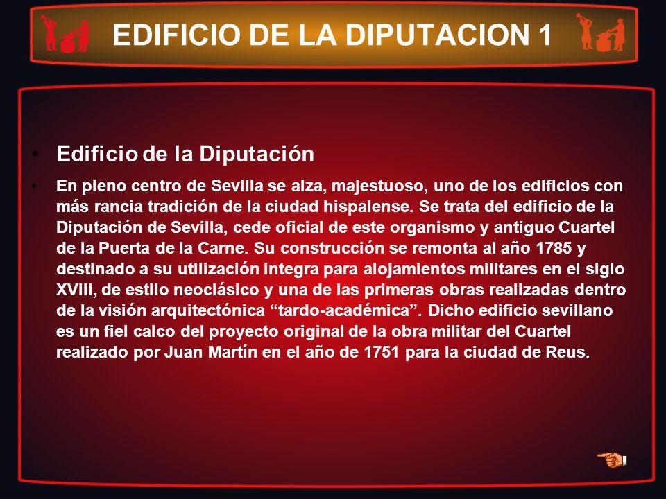 EDIFICIO DE LA DIPUTACION 1 Edificio de la Diputación En pleno centro de Sevilla se alza, majestuoso, uno de los edificios con más rancia tradición de