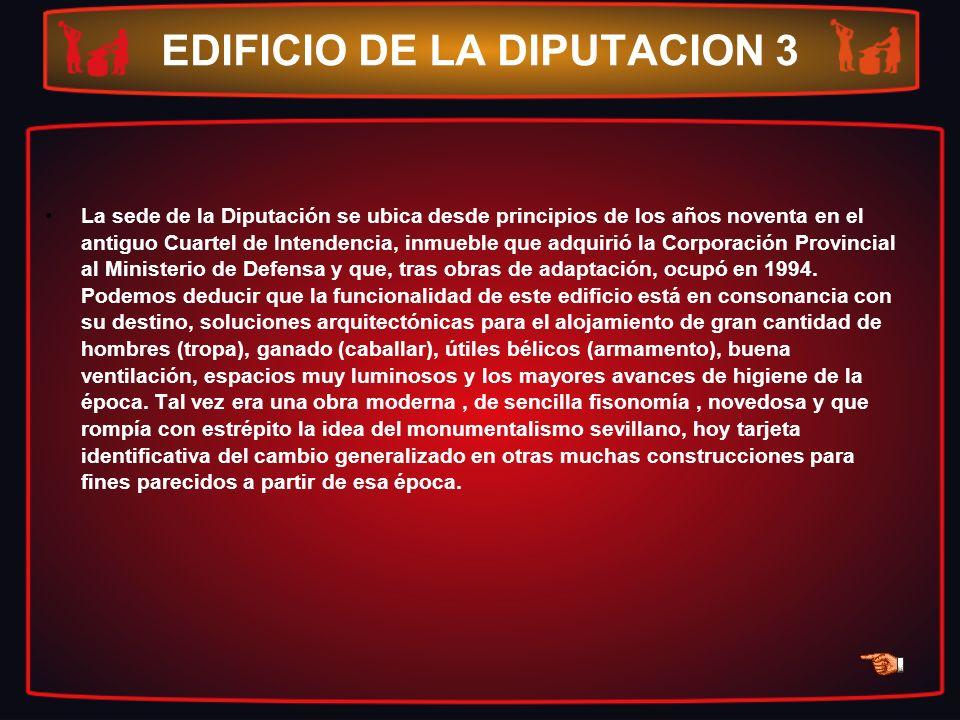 EDIFICIO DE LA DIPUTACION 3 La sede de la Diputación se ubica desde principios de los años noventa en el antiguo Cuartel de Intendencia, inmueble que