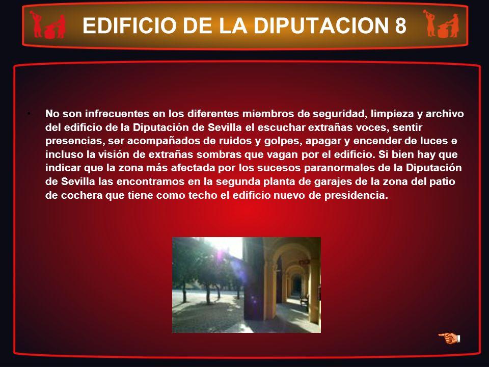 EDIFICIO DE LA DIPUTACION 8 No son infrecuentes en los diferentes miembros de seguridad, limpieza y archivo del edificio de la Diputación de Sevilla e