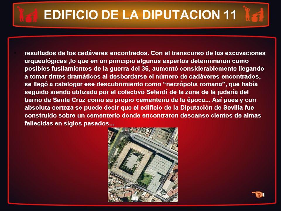 EDIFICIO DE LA DIPUTACION 11 resultados de los cadáveres encontrados. Con el transcurso de las excavaciones arqueológicas,lo que en un principio algun