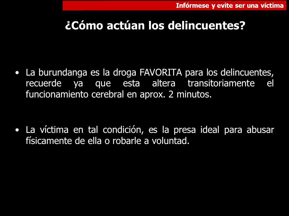 Infórmese y evite ser una víctima ¿Cómo actúan los delincuentes? La burundanga es la droga FAVORITA para los delincuentes, recuerde ya que esta altera