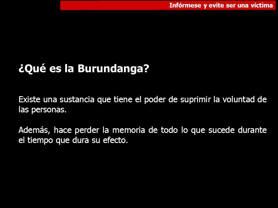 ¿Qué es la Burundanga? Existe una sustancia que tiene el poder de suprimir la voluntad de las personas. Además, hace perder la memoria de todo lo que