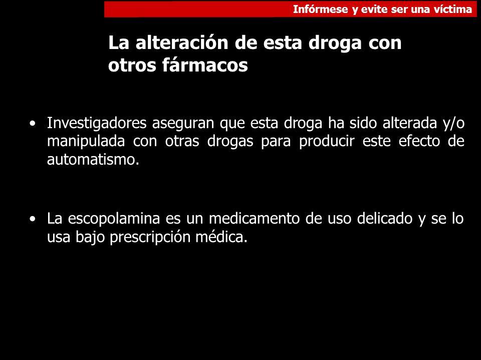 Infórmese y evite ser una víctima La alteración de esta droga con otros fármacos Investigadores aseguran que esta droga ha sido alterada y/o manipulad